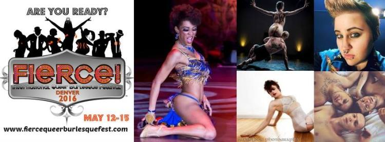 DENVER- Fierce! International Queer Burlesque Festival May 12-15th